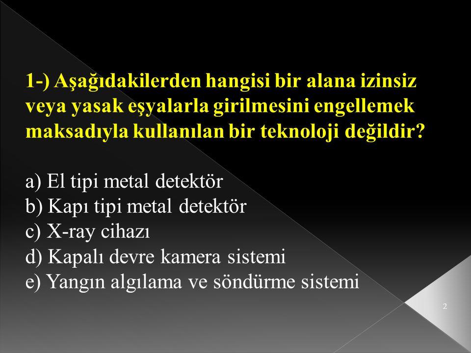 2 1-) Aşağıdakilerden hangisi bir alana izinsiz veya yasak eşyalarla girilmesini engellemek maksadıyla kullanılan bir teknoloji değildir? a) El tipi m