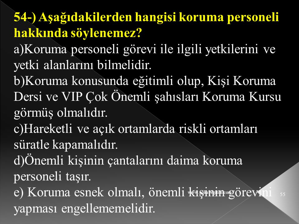 www.gokayegitim.com 55 54-) Aşağıdakilerden hangisi koruma personeli hakkında söylenemez? a)Koruma personeli görevi ile ilgili yetkilerini ve yetki al
