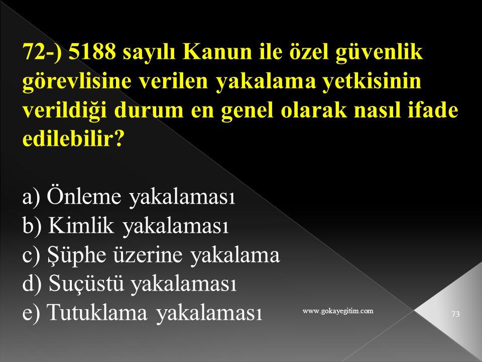 www.gokayegitim.com 73 72-) 5188 sayılı Kanun ile özel güvenlik görevlisine verilen yakalama yetkisinin verildiği durum en genel olarak nasıl ifade ed