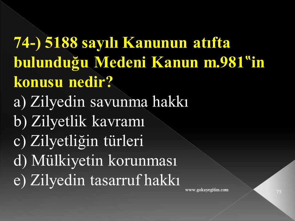 """www.gokayegitim.com 75 74-) 5188 sayılı Kanunun atıfta bulunduğu Medeni Kanun m.981 """" in konusu nedir? a) Zilyedin savunma hakkı b) Zilyetlik kavramı"""