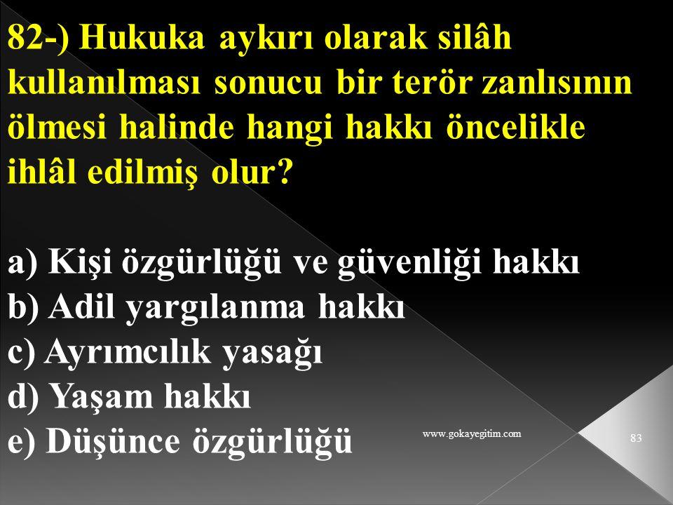 www.gokayegitim.com 83 82-) Hukuka aykırı olarak silâh kullanılması sonucu bir terör zanlısının ölmesi halinde hangi hakkı öncelikle ihlâl edilmiş olu
