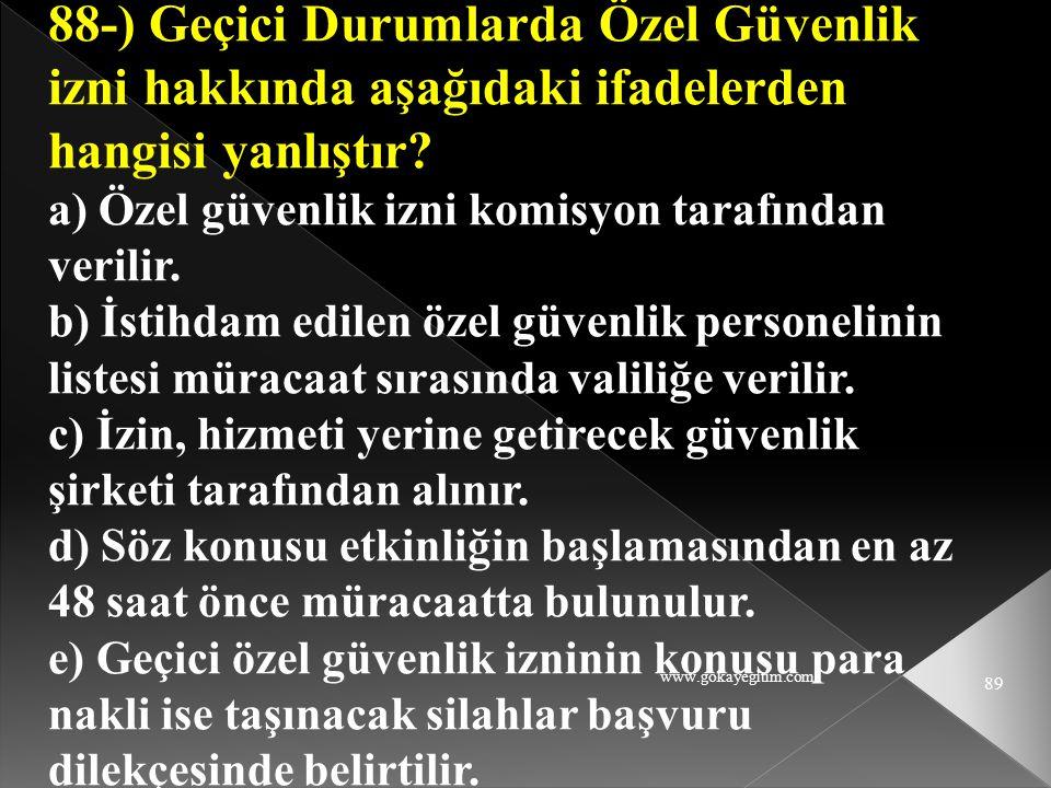 www.gokayegitim.com 89 88-) Geçici Durumlarda Özel Güvenlik izni hakkında aşağıdaki ifadelerden hangisi yanlıştır? a) Özel güvenlik izni komisyon tara