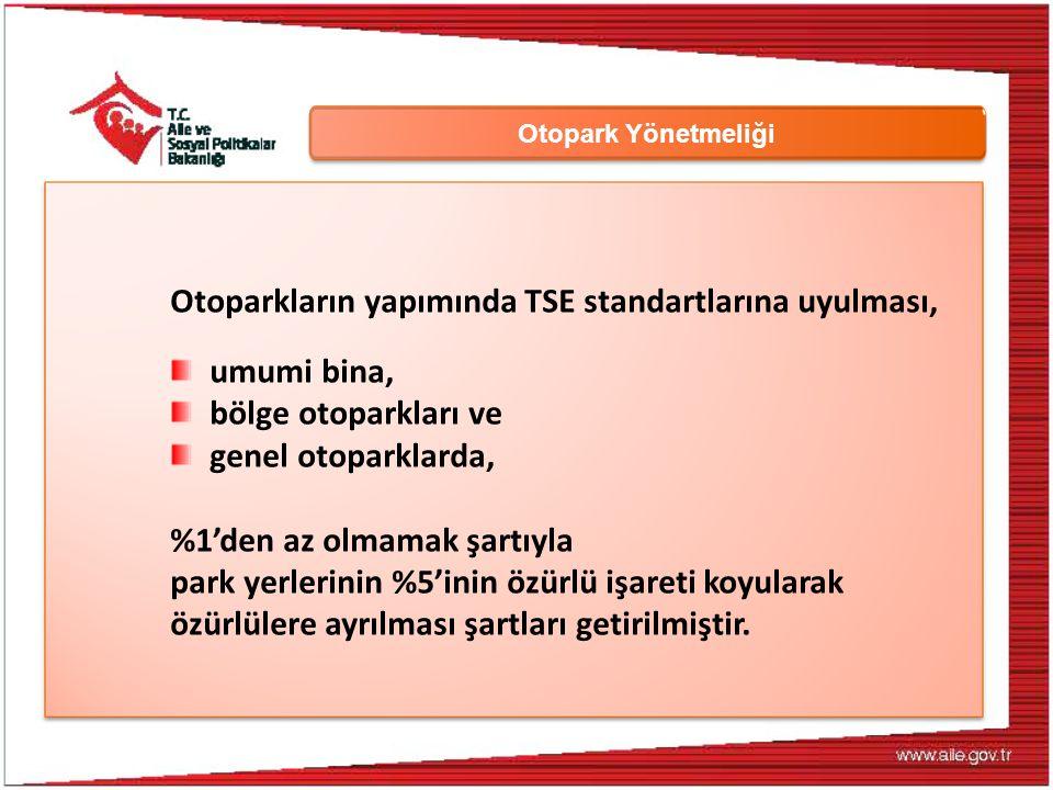 Otopark Yönetmeliği Otoparkların yapımında TSE standartlarına uyulması, umumi bina, bölge otoparkları ve genel otoparklarda, %1'den az olmamak şartıyl