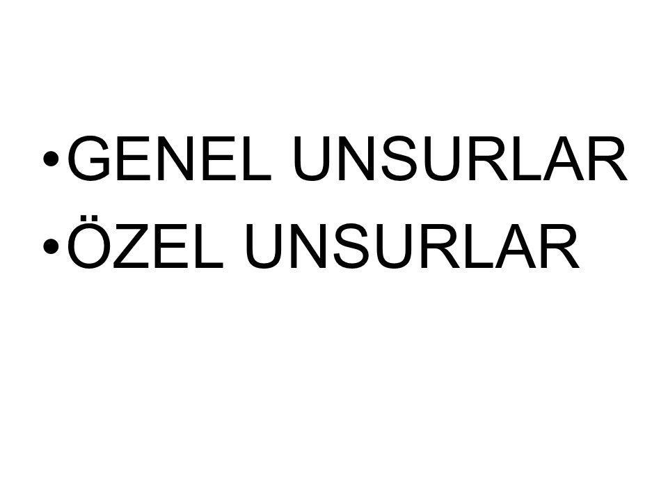 •GENEL UNSURLAR •ÖZEL UNSURLAR