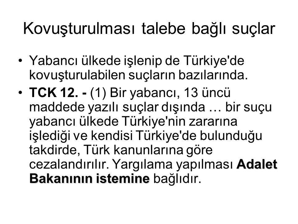 Kovuşturulması talebe bağlı suçlar •Yabancı ülkede işlenip de Türkiye'de kovuşturulabilen suçların bazılarında. Adalet Bakanının istemine •TCK 12. - (