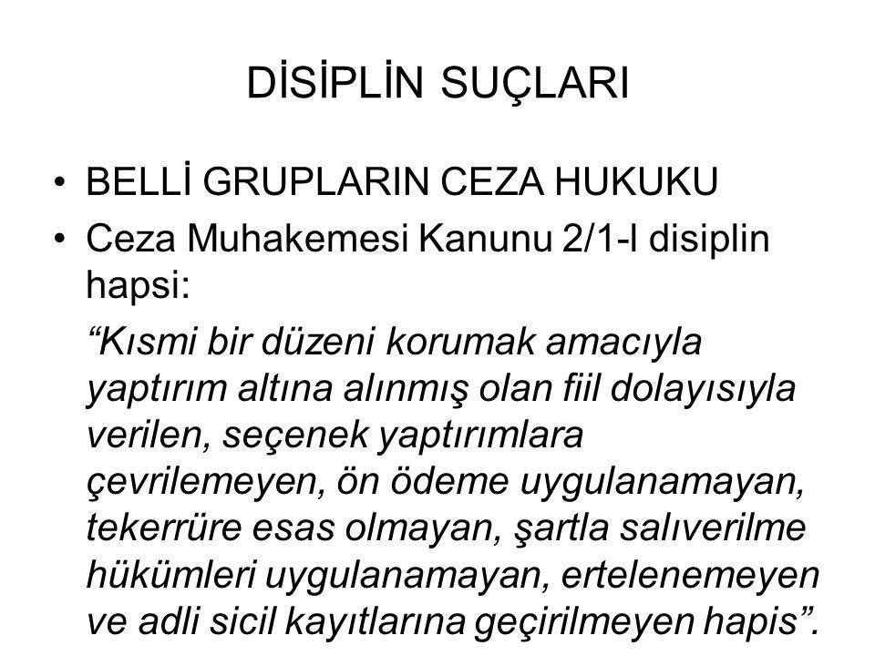 """DİSİPLİN SUÇLARI •BELLİ GRUPLARIN CEZA HUKUKU •Ceza Muhakemesi Kanunu 2/1-l disiplin hapsi: """"Kısmi bir düzeni korumak amacıyla yaptırım altına alınmış"""