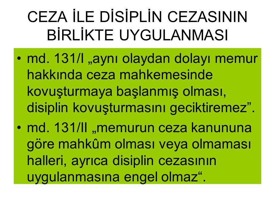 """CEZA İLE DİSİPLİN CEZASININ BİRLİKTE UYGULANMASI •md. 131/I """"aynı olaydan dolayı memur hakkında ceza mahkemesinde kovuşturmaya başlanmış olması, disip"""