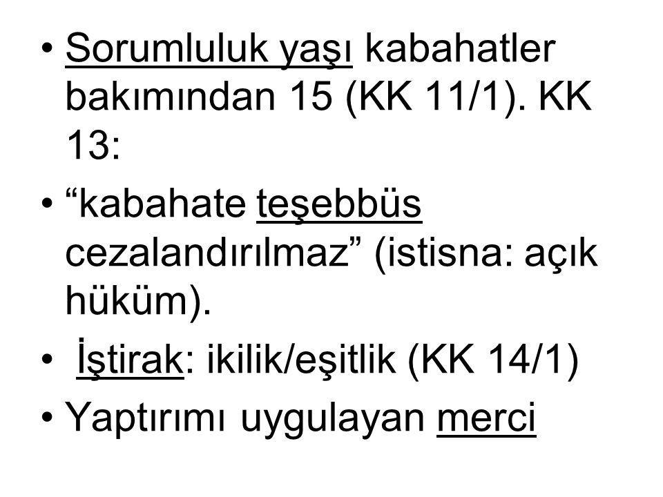"""•Sorumluluk yaşı kabahatler bakımından 15 (KK 11/1). KK 13: •""""kabahate teşebbüs cezalandırılmaz"""" (istisna: açık hüküm). • İştirak: ikilik/eşitlik (KK"""