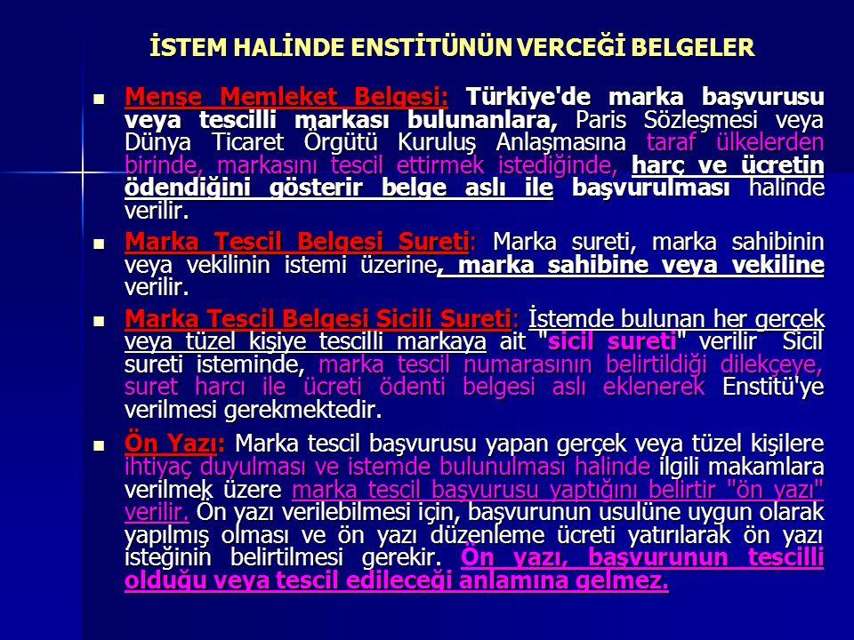 İSTEM HALİNDE ENSTİTÜNÜN VERCEĞİ BELGELER  Menşe Memleket Belgesi: Türkiye'de marka başvurusu veya tescilli markası bulunanlara, Paris Sözleşmesi vey