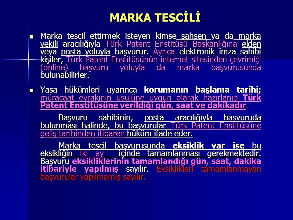 MARKA TESCİLİ  Marka tescil ettirmek isteyen kimse şahsen ya da marka vekili aracılığıyla Türk Patent Enstitüsü Başkanlığına elden veya posta yoluyla