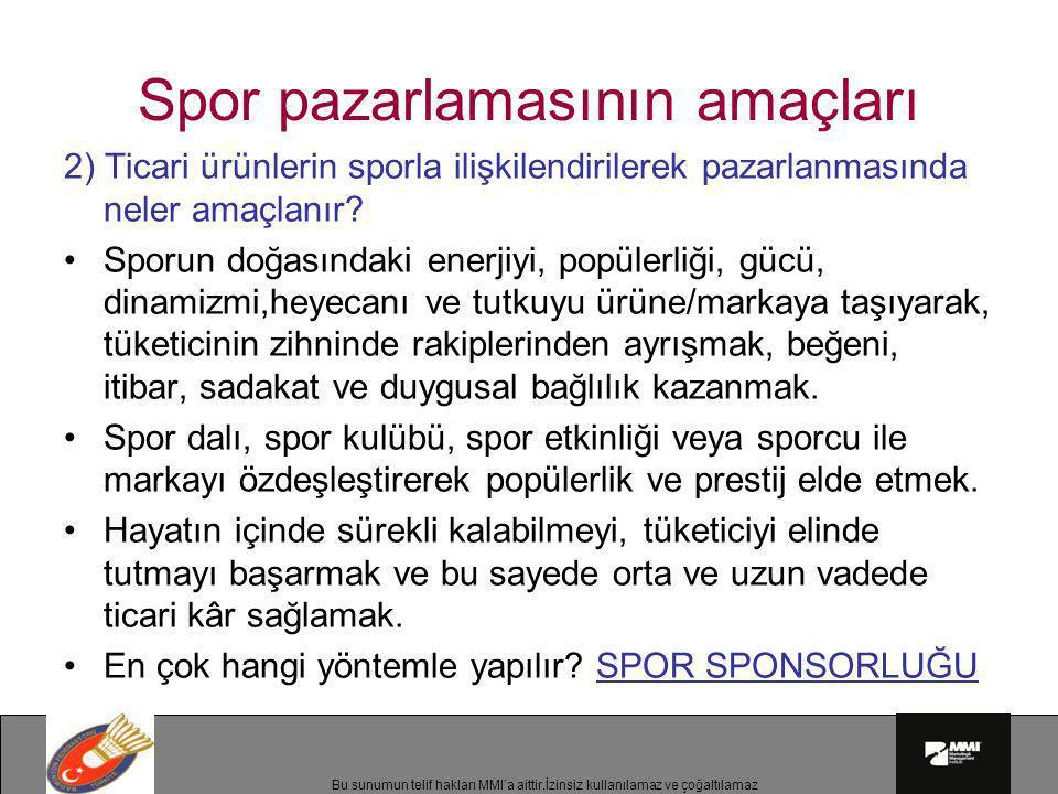 Bu sunumun telif hakları MMI'a aittir.İzinsiz kullanılamaz ve çoğaltılamaz Spor pazarlamasının amaçları 2) Ticari ürünlerin sporla ilişkilendirilerek