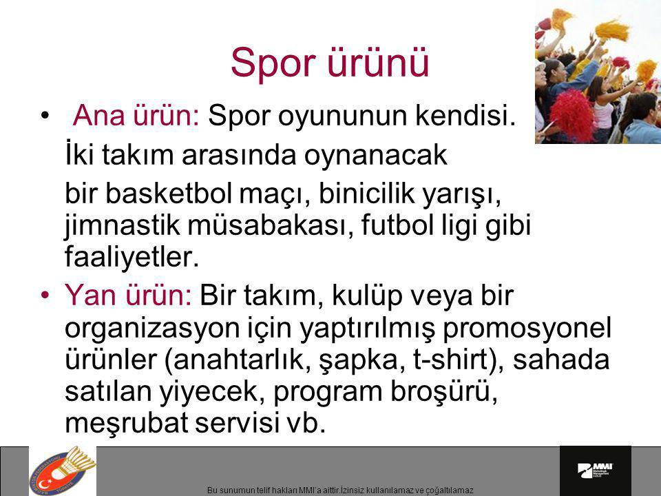 Bu sunumun telif hakları MMI'a aittir.İzinsiz kullanılamaz ve çoğaltılamaz Spor ürünü • Ana ürün: Spor oyununun kendisi. İki takım arasında oynanacak