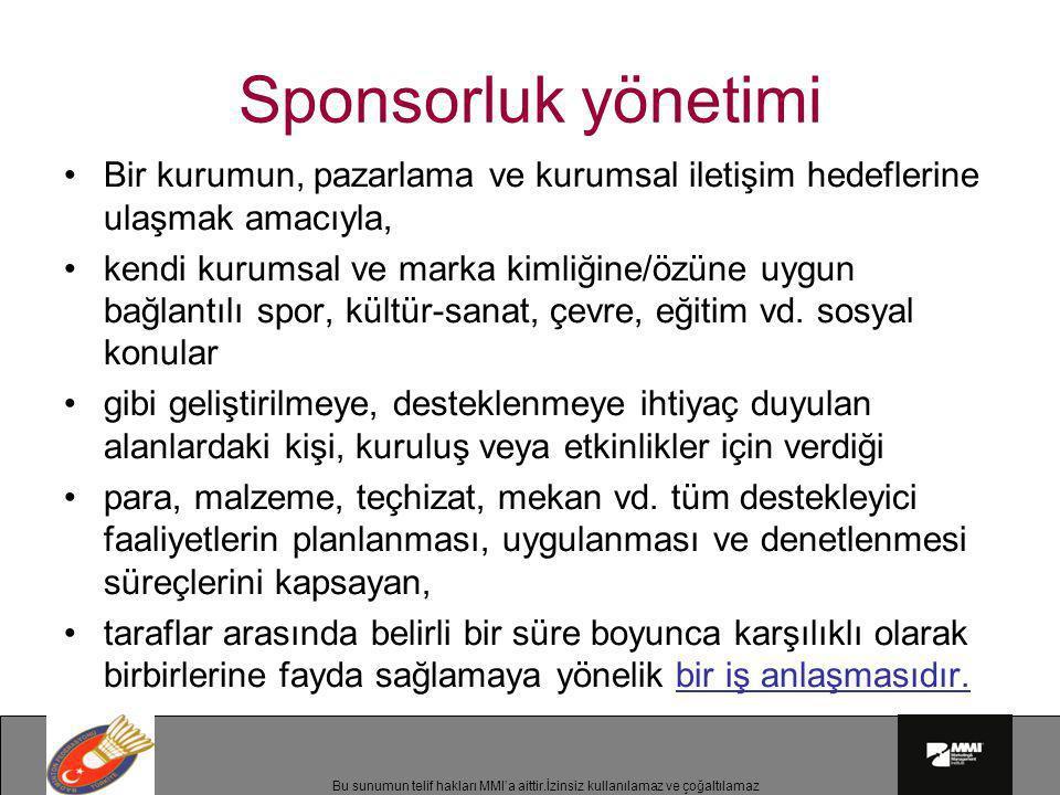 Bu sunumun telif hakları MMI'a aittir.İzinsiz kullanılamaz ve çoğaltılamaz Sponsorluk yönetimi •Bir kurumun, pazarlama ve kurumsal iletişim hedeflerin