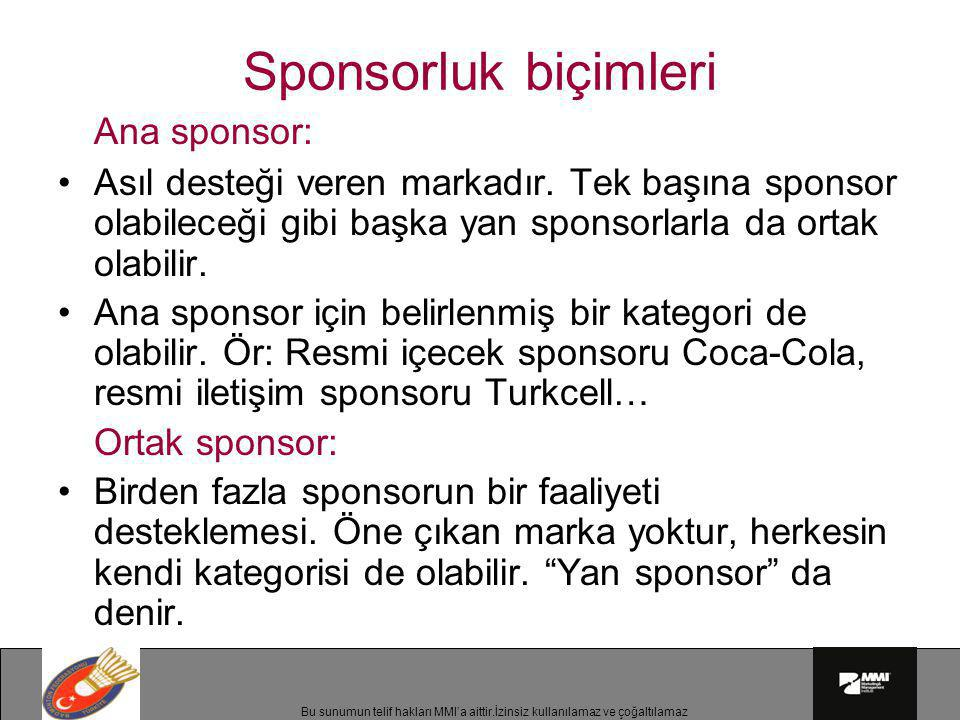 Bu sunumun telif hakları MMI'a aittir.İzinsiz kullanılamaz ve çoğaltılamaz Sponsorluk biçimleri Ana sponsor: •Asıl desteği veren markadır. Tek başına