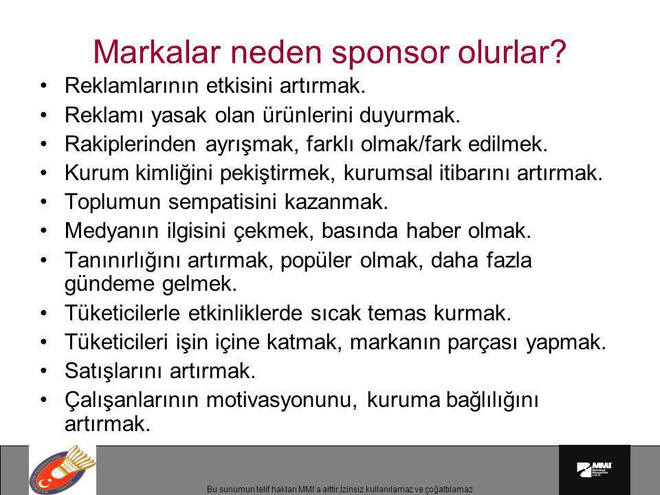 Bu sunumun telif hakları MMI'a aittir.İzinsiz kullanılamaz ve çoğaltılamaz Markalar neden sponsor olurlar? •Reklamlarının etkisini artırmak. •Reklamı