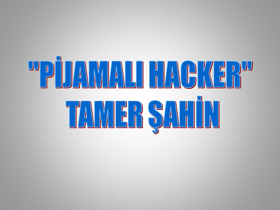 Tamer Şahin is an extreme hacker; he did not earn any money from robbering.