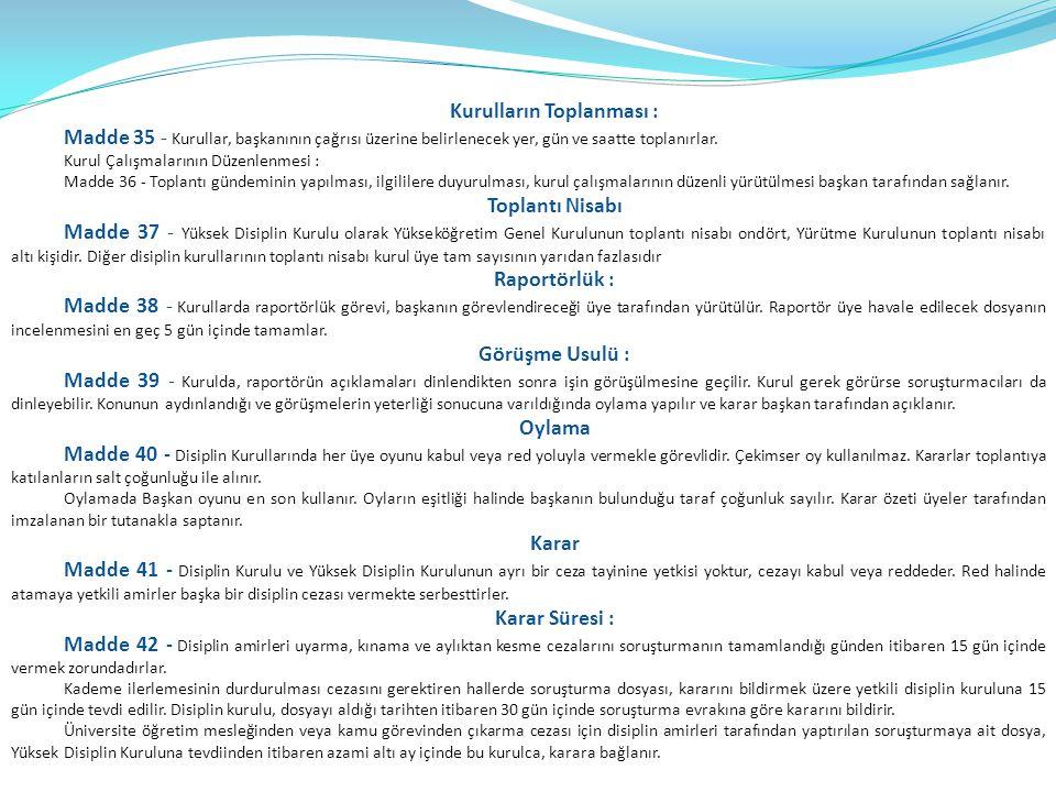 Kurulların Toplanması : Madde 35 - Kurullar, başkanının çağrısı üzerine belirlenecek yer, gün ve saatte toplanırlar. Kurul Çalışmalarının Düzenlenmesi