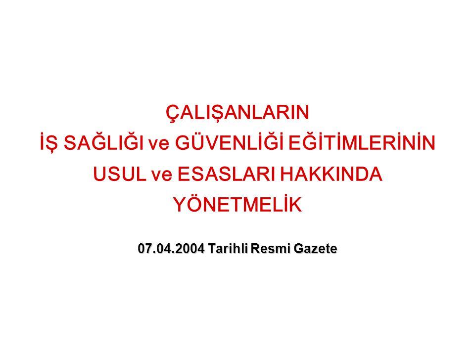 ÇALIŞANLARIN İŞ SAĞLIĞI ve GÜVENLİĞİ EĞİTİMLERİNİN USUL ve ESASLARI HAKKINDA YÖNETMELİK 07.04.2004 Tarihli Resmi Gazete
