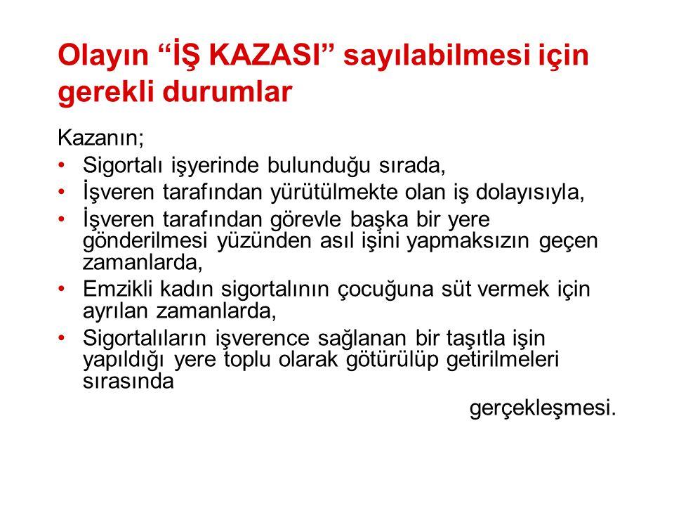 """Olayın """"İŞ KAZASI"""" sayılabilmesi için gerekli durumlar Kazanın; •Sigortalı işyerinde bulunduğu sırada, •İşveren tarafından yürütülmekte olan iş dolayı"""