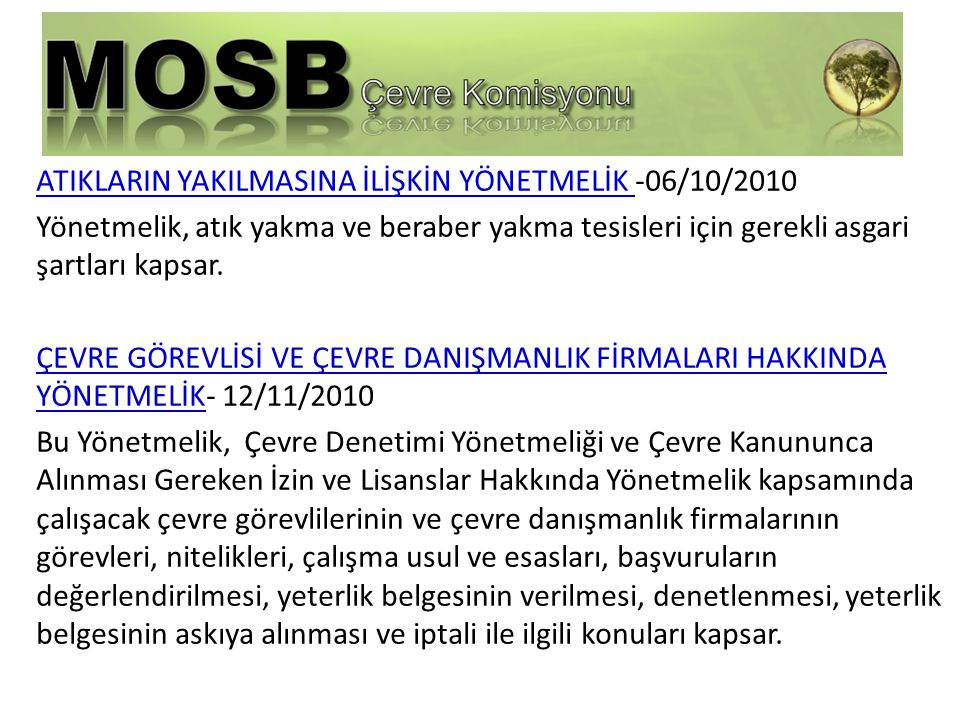 ATIKLARIN YAKILMASINA İLİŞKİN YÖNETMELİK -06/10/2010 Yönetmelik, atık yakma ve beraber yakma tesisleri için gerekli asgari şartları kapsar.