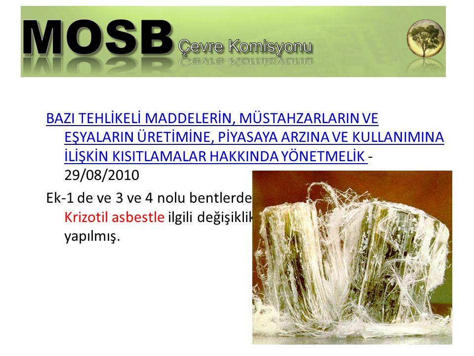 BAZI TEHLİKELİ MADDELERİN, MÜSTAHZARLARIN VE EŞYALARIN ÜRETİMİNE, PİYASAYA ARZINA VE KULLANIMINA İLİŞKİN KISITLAMALAR HAKKINDA YÖNETMELİK - 29/08/2010 Ek-1 de ve 3 ve 4 nolu bentlerde Krizotil asbestle ilgili değişiklik yapılmış.