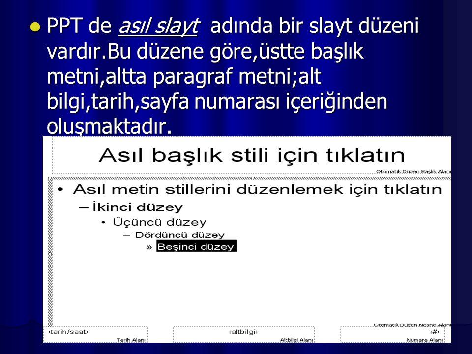 GÖRÜNÜM  PPT'te hazırlanan herhangi bir sunu dosyasının programda slayt düzeni ile görüntülenmesini slayt komutu sağlar.  Birden fazla slaytın tamam