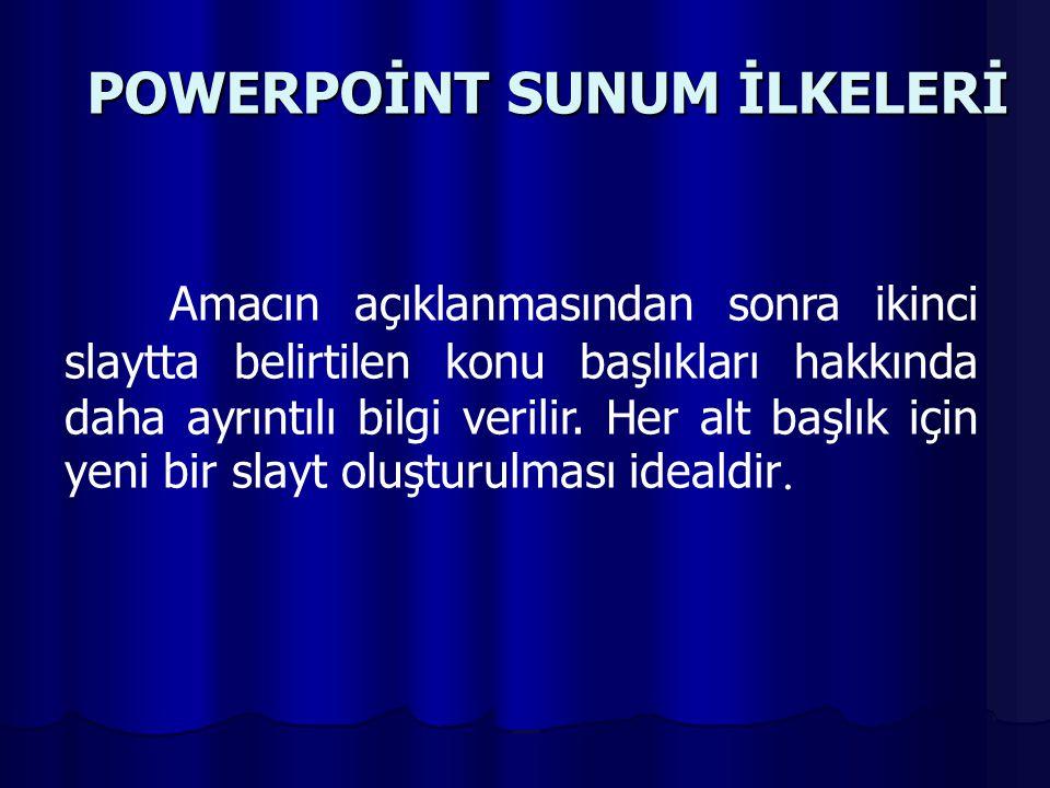 POWERPOİNT SUNUM İLKELERİ Amacın açıklanmasından sonra ikinci slaytta belirtilen konu başlıkları hakkında daha ayrıntılı bilgi verilir.