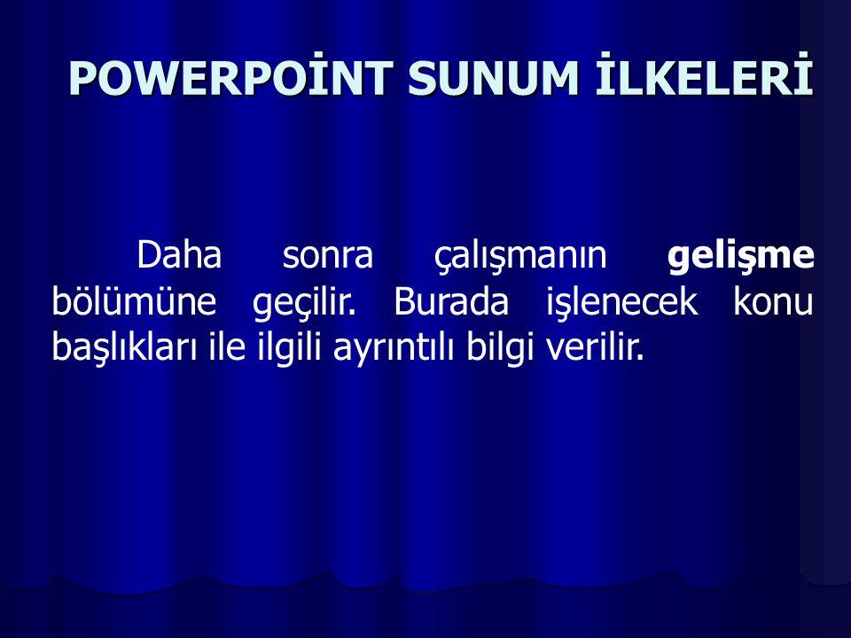 POWERPOİNT SUNUM İLKELERİ Bu yeni slaytlarda alt başlıklarla ilgili çok temel bilgi maddeler halinde verilir. Ancak her madde sözlü sunum sırasında aç