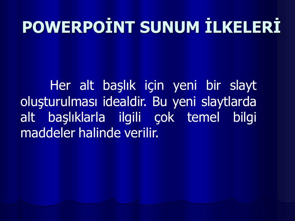 POWERPOİNT SUNUM İLKELERİ Her alt başlık için yeni bir slayt oluşturulması idealdir.