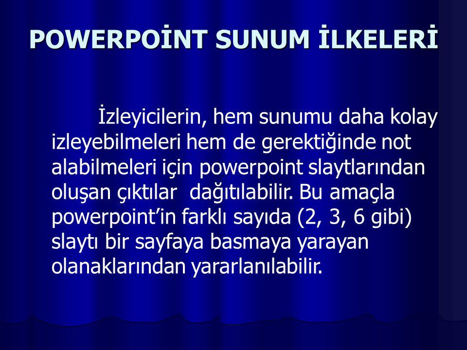 POWERPOİNT SUNUM İLKELERİ İzleyicilerin, hem sunumu daha kolay izleyebilmeleri hem de gerektiğinde not alabilmeleri için powerpoint slaytlarından oluşan çıktılar dağıtılabilir.