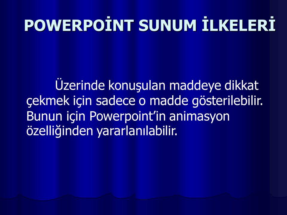 POWERPOİNT SUNUM İLKELERİ Üzerinde konuşulan maddeye dikkat çekmek için sadece o madde gösterilebilir.