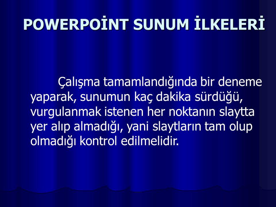 POWERPOİNT SUNUM İLKELERİ Üzerinde konuşulan maddeye dikkat çekmek için sadece o madde gösterilebilir. Bunun için Powerpoint'in animasyon özelliğinden