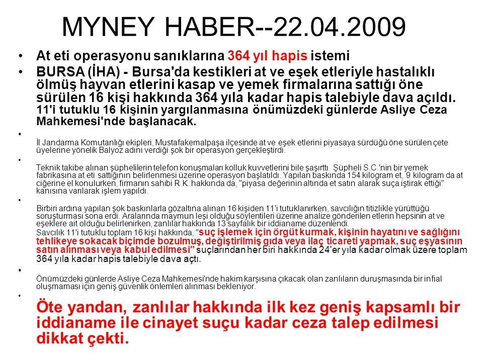 MYNEY HABER--22.04.2009 •At eti operasyonu sanıklarına 364 yıl hapis istemi •BURSA (İHA) - Bursa'da kestikleri at ve eşek etleriyle hastalıklı ölmüş h
