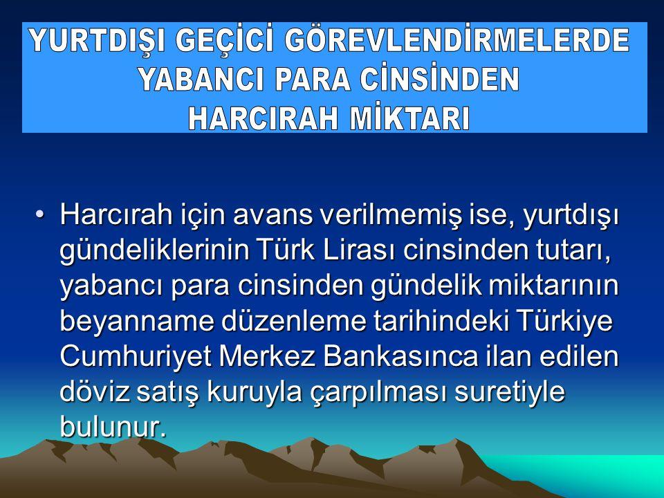 •Harcırah için avans verilmemiş ise, yurtdışı gündeliklerinin Türk Lirası cinsinden tutarı, yabancı para cinsinden gündelik miktarının beyanname düzen