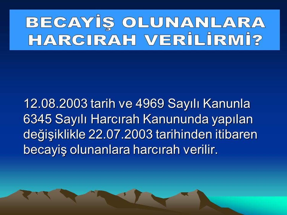 12.08.2003 tarih ve 4969 Sayılı Kanunla 6345 Sayılı Harcırah Kanununda yapılan değişiklikle 22.07.2003 tarihinden itibaren becayiş olunanlara harcırah