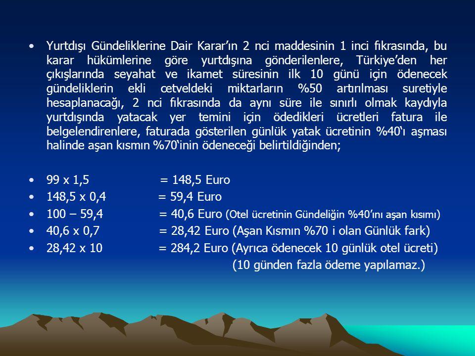 •Yurtdışı Gündeliklerine Dair Karar'ın 2 nci maddesinin 1 inci fıkrasında, bu karar hükümlerine göre yurtdışına gönderilenlere, Türkiye'den her çıkışl