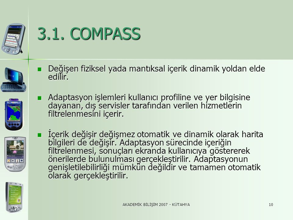 AKADEMİK BİLİŞİM 2007 - KÜTAHYA10 3.1. COMPASS  Değişen fiziksel yada mantıksal içerik dinamik yoldan elde edilir.  Adaptasyon işlemleri kullanıcı p