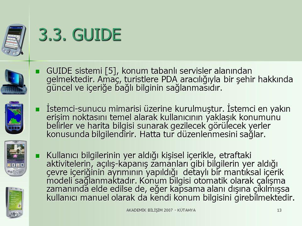 AKADEMİK BİLİŞİM 2007 - KÜTAHYA13 3.3. GUIDE  GUIDE sistemi [5], konum tabanlı servisler alanından gelmektedir. Amaç, turistlere PDA aracılığıyla bir