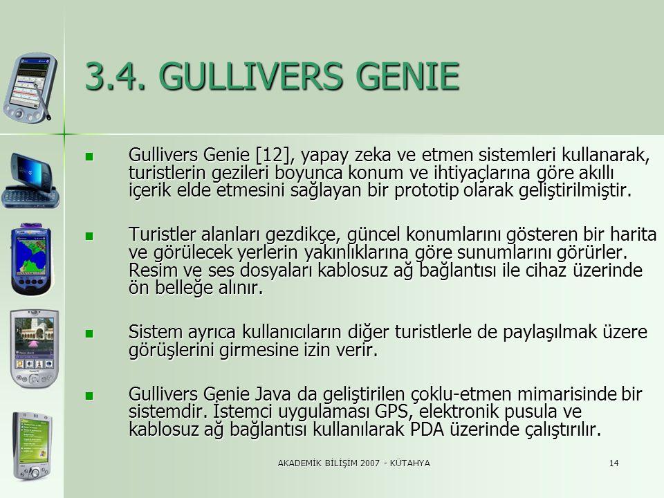 AKADEMİK BİLİŞİM 2007 - KÜTAHYA14 3.4. GULLIVERS GENIE  Gullivers Genie [12], yapay zeka ve etmen sistemleri kullanarak, turistlerin gezileri boyunca