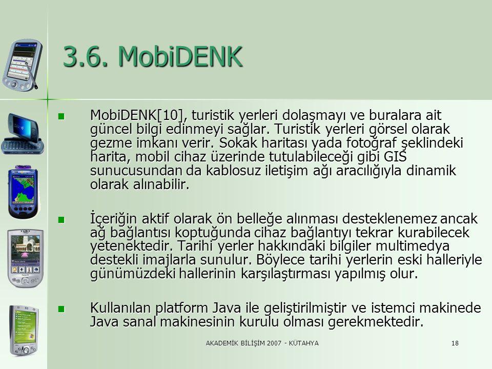 AKADEMİK BİLİŞİM 2007 - KÜTAHYA18 3.6. MobiDENK  MobiDENK[10], turistik yerleri dolaşmayı ve buralara ait güncel bilgi edinmeyi sağlar. Turistik yerl