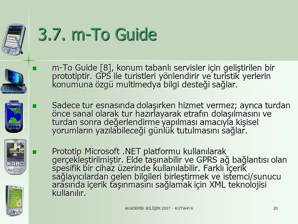 AKADEMİK BİLİŞİM 2007 - KÜTAHYA20 3.7. m-To Guide  m-To Guide [8], konum tabanlı servisler için geliştirilen bir prototiptir. GPS ile turistleri yönl