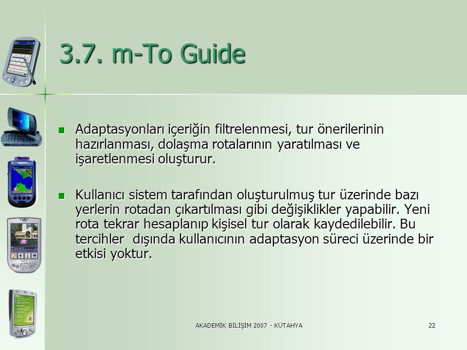 AKADEMİK BİLİŞİM 2007 - KÜTAHYA22 3.7. m-To Guide  Adaptasyonları içeriğin filtrelenmesi, tur önerilerinin hazırlanması, dolaşma rotalarının yaratılm