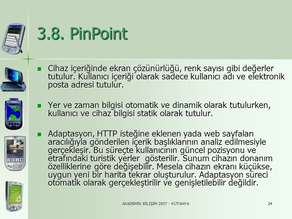 AKADEMİK BİLİŞİM 2007 - KÜTAHYA24 3.8. PinPoint  Cihaz içeriğinde ekran çözünürlüğü, renk sayısı gibi değerler tutulur. Kullanıcı içeriği olarak sade