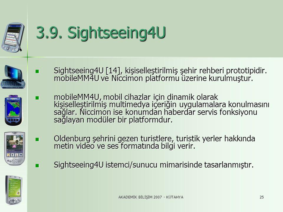 AKADEMİK BİLİŞİM 2007 - KÜTAHYA25 3.9. Sightseeing4U  Sightseeing4U [14], kişiselleştirilmiş şehir rehberi prototipidir. mobileMM4U ve Niccimon platf