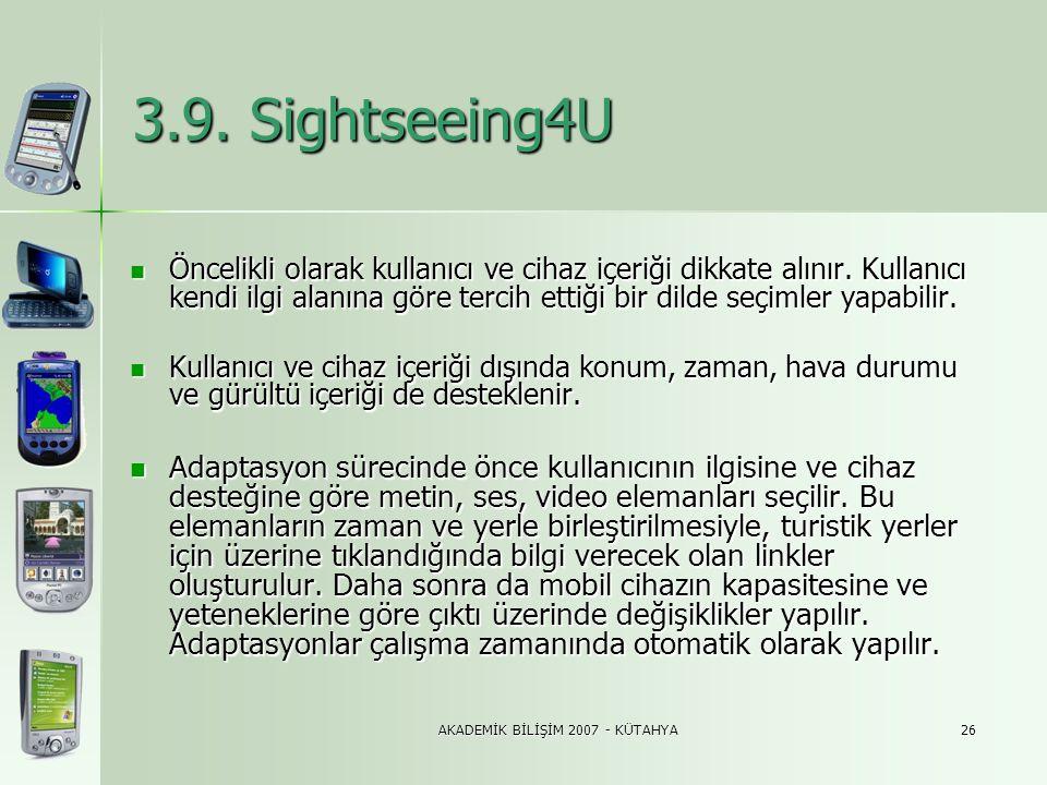 AKADEMİK BİLİŞİM 2007 - KÜTAHYA26 3.9. Sightseeing4U  Öncelikli olarak kullanıcı ve cihaz içeriği dikkate alınır. Kullanıcı kendi ilgi alanına göre t