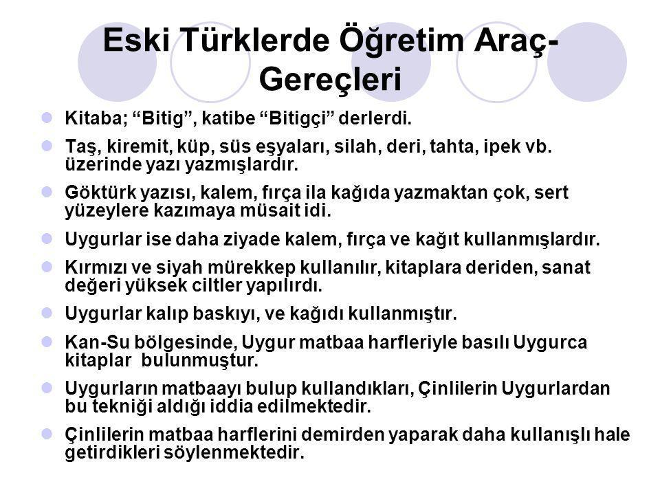 """Eski Türklerde Öğretim Araç- Gereçleri  Kitaba; """"Bitig"""", katibe """"Bitigçi"""" derlerdi.  Taş, kiremit, küp, süs eşyaları, silah, deri, tahta, ipek vb. ü"""