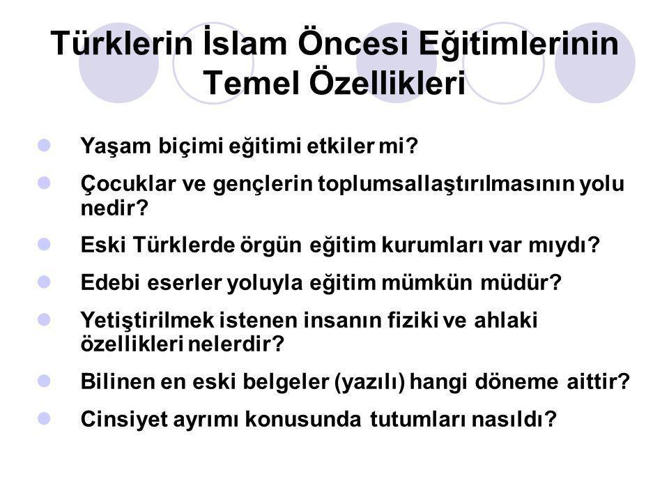 Türklerin İslam Öncesi Eğitimlerinin Temel Özellikleri  Yaşam biçimi eğitimi etkiler mi?  Çocuklar ve gençlerin toplumsallaştırılmasının yolu nedir?