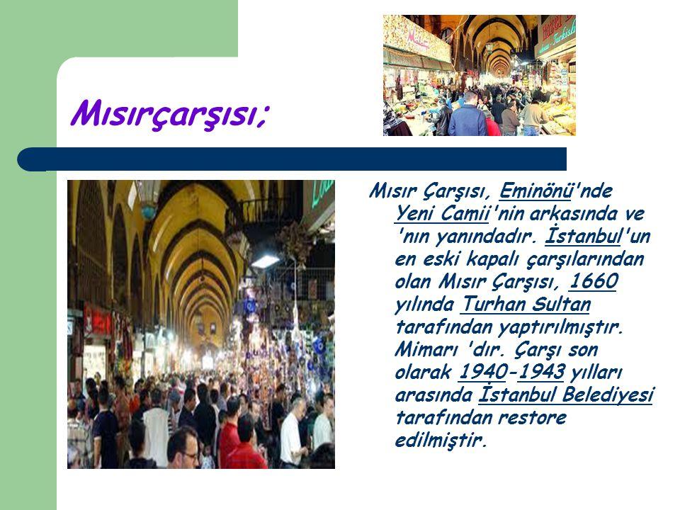 Mısırçarşısı; Mısır Çarşısı, Eminönü'nde Yeni Camii'nin arkasında ve 'nın yanındadır. İstanbul'un en eski kapalı çarşılarından olan Mısır Çarşısı, 166