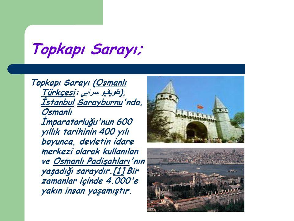 Topkapı Sarayı; Topkapı Sarayı (Osmanlı Türkçesi: طوپقپو سرايى ), İstanbul Sarayburnu'nda, Osmanlı İmparatorluğu'nun 600 yıllık tarihinin 400 yılı boy