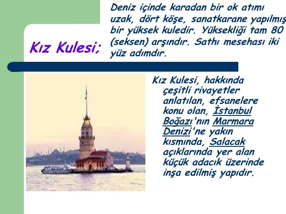 Kız Kulesi; Kız Kulesi, hakkında çeşitli rivayetler anlatılan, efsanelere konu olan, İstanbul Boğazı'nın Marmara Denizi'ne yakın kısmında, Salacak açı